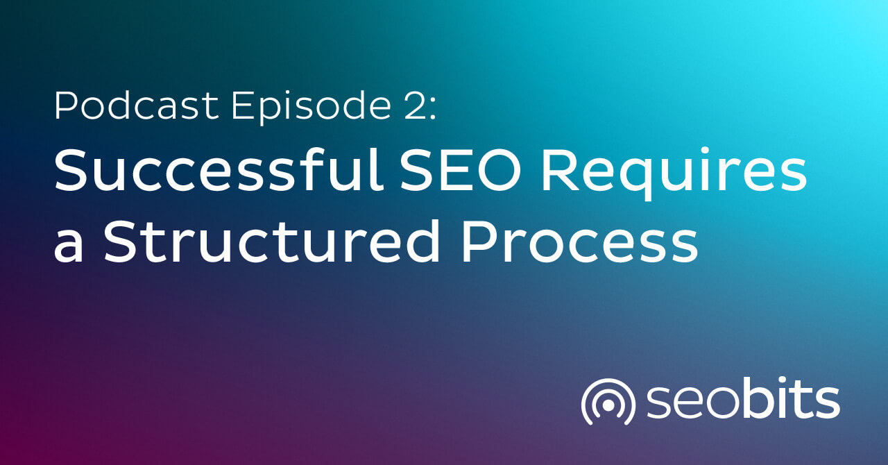 EP 2: Successful SEO Requires a Structured Process