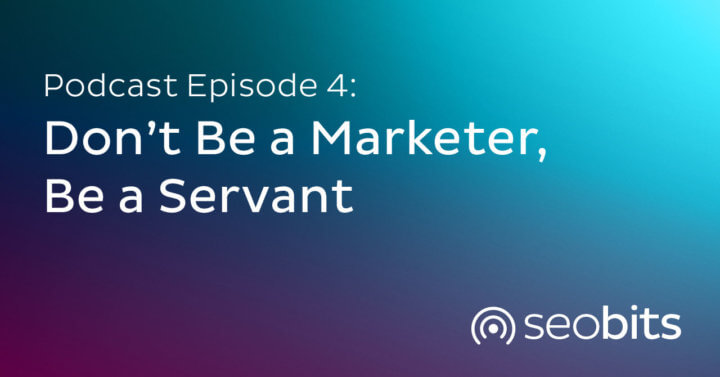 EP 4: Don't Be a Marketer, Be a Servant