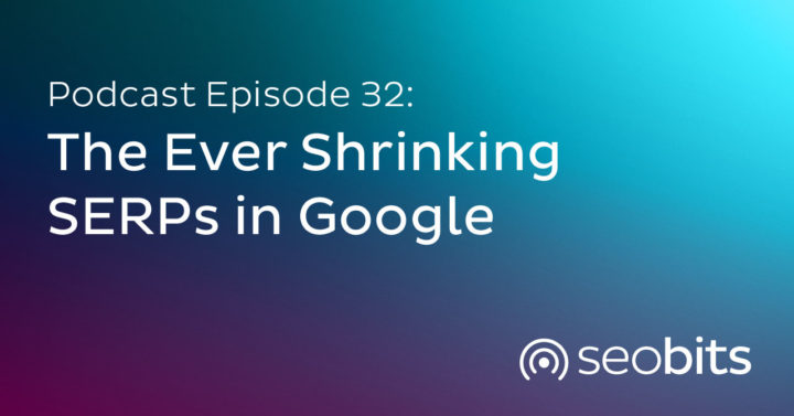 EP32: The Ever Shrinking SERPs in Google